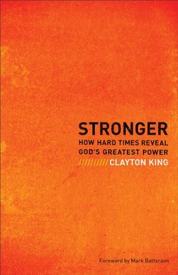 Stronger: How Hard Times Reveal God's Greatest Power - eBook  -     By: Clayton King