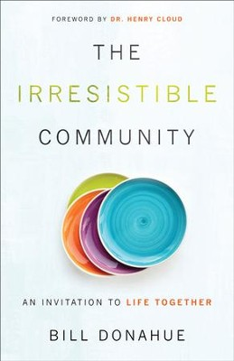 The Irresistible Community: An Invitation to Life Together - eBook  -     By: Bill Donahue, Henry Cloud