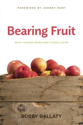 Bearing Fruit: What Happens When God's People Grow  -     By: Robby Gallaty