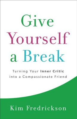 Give Yourself a Break: Turning Your Inner Critic into a Compassionate Friend - eBook  -     By: Kim Fredrickson
