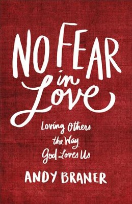 No Fear in Love: Loving Others the Way God Loves Us - eBook  -     By: Andy Braner