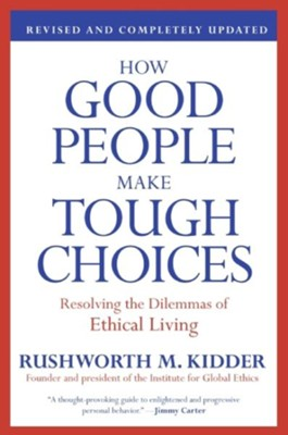 How Good People Make Tough Choices: Resolving The Dilemmas of Ethical Living, Revised Edition  -     By: Rushworth M. Kidder