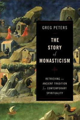 The Story of Monasticism: Retrieving an Ancient Tradition for Contemporary Spirituality - eBook  -     By: Greg Peters