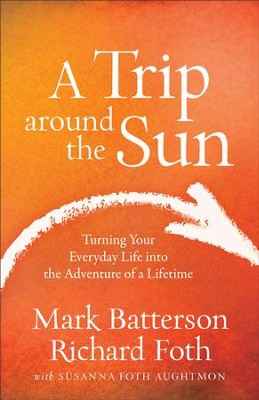 A Trip around the Sun: Turning Your Everyday Life into the Adventure of a Lifetime - eBook  -     By: Mark Batterson, Richard Foth, Susanna Foth Aughtmon