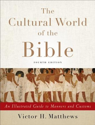 The Cultural World of the Bible: An Illustrated Guide to Manners and Customs - eBook  -     By: Victor H. Matthews