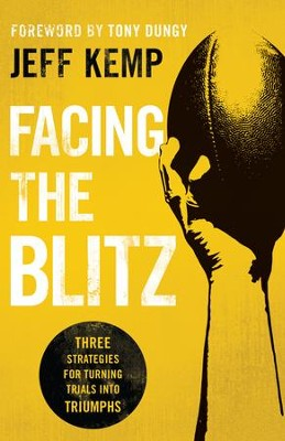 Facing the Blitz: Three Strategies for Turning Trials Into Triumphs - eBook  -     By: Jeff Kemp, Tony Dungee