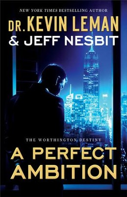 A Perfect Ambition (The Worthington Destiny Book #1): A Novel - eBook  -     By: Dr. Kevin Leman, Jeff Nesbit
