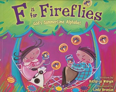 F is for Fireflies: God's Summertime Alphabet  -     By: Kathy-jo Wargin