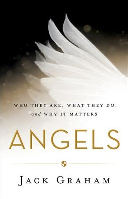 Angels: Who They Are, What They Do, and Why It Matters - eBook  -     By: Jack Graham