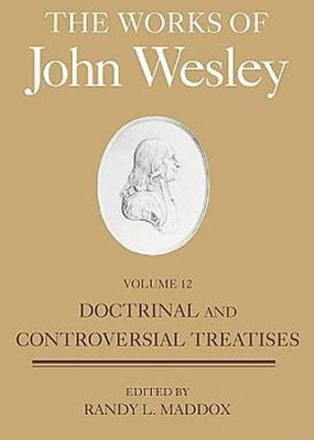 The Works of John Wesley, Volume 12: Doctrinal and Controversial Treatises   -     By: John Wesley