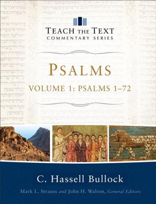 Psalms : Volume 1 (Teach the Text Commentary Series): Psalms 1-72 - eBook  -     By: C. Hassell Bullock, Mark Strauss, John Walton