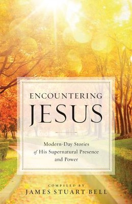 Encountering Jesus: Modern-Day Stories of His Supernatural Presence and Power - eBook  -     By: James Stuart Bell