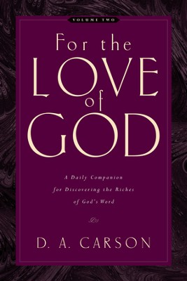 For the Love of God: A Daily Companion for Discovering the Riches of God's Word - eBook  -     By: D.A. Carson