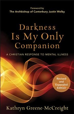 Darkness Is My Only Companion: A Christian Response to Mental Illness / Revised - eBook  -     By: Kathryn Greene-McCreight, Justin Welby