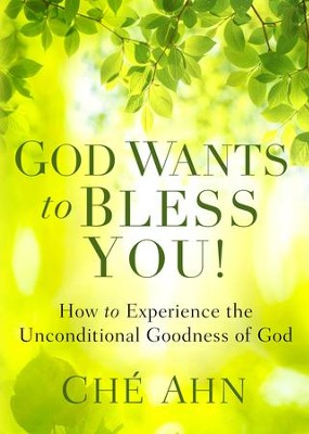 God Wants to Bless You!: How to Experience the Unconditional Goodness of God - eBook  -     By: Che Ahn