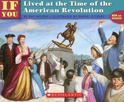 If You Lived at the Time of the American Revolution   -     By: Kay Moore