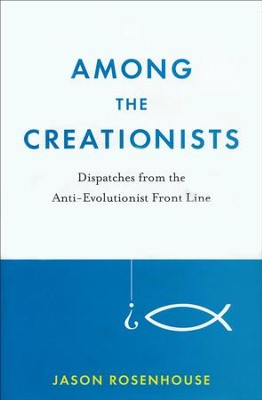 Among the Creationists: Dispatches from the Anti-Evolutionist Frontline  -     By: Jason Rosenhouse