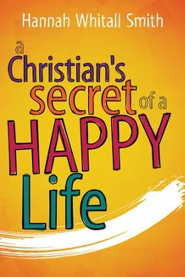 A Christian's Secret of a Happy Life - eBook  -     By: Hannah Whitall Smith