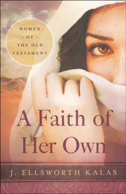 A Faith of Her Own: Women of the Old Testament  -     By: J. Ellsworth Kalas