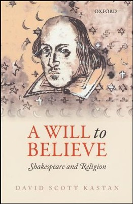 A Will to Believe: Shakespeare and Religion  -     By: David Scott Kastan