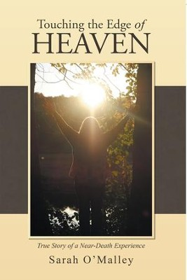 Touching the Edge of Heaven: True Story of a Near-Death Experience - eBook  -     By: Sarah O'Malley