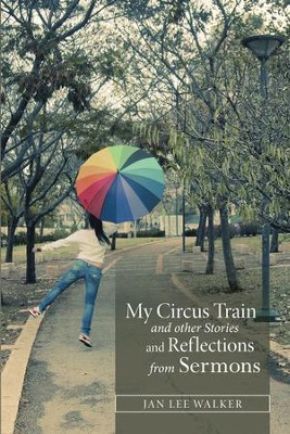 My Circus Train and other Stories and Reflections from Sermons - eBook  -     By: Jan Walker