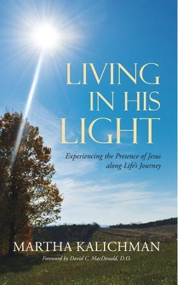 Living in His Light: Experiencing the Presence of Jesus along Life's Journey - eBook  -     By: Martha Kalichman