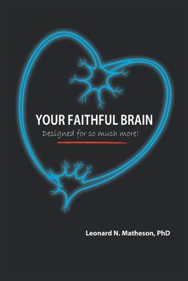 Your Faithful Brain: Designed for So Much More! - eBook  -     By: Leonard Matheson