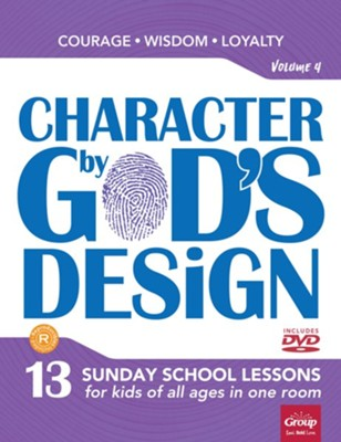 Character by God's Design: Volume 4: Courage, Wisdom, Loyalty  -