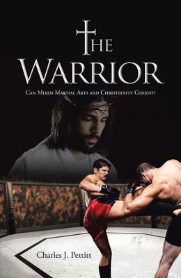The Warrior: Can Mixed Martial Arts and Christianity Coexist? - eBook  -     By: Charles Pettitt