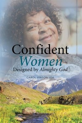 Confident Women Designed by Almighty God - eBook  -     By: Carol Lea