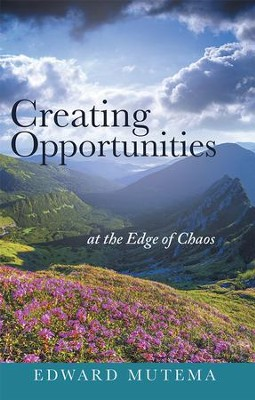 Creating Opportunities at the Edge of Chaos - eBook  -     By: Edward Mutema