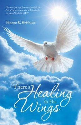 Theres Healing in His Wings - eBook  -     By: Vanessa Robinson