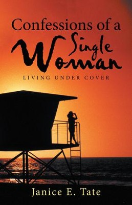 Confessions of a Single Woman: Living Under Cover - eBook  -     By: Janice Tate