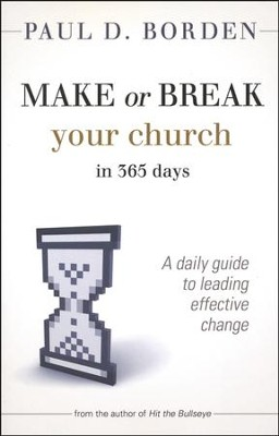 Make or Break Your Church in 365 Days: A Daily Guide to Leading Effective Change  -     By: Paul D. Borden