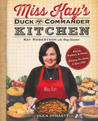 Miss Kay's Duck Commander Kitchen: Faith, Family, and Food-Bringing Our Home to Your Table, Paperback  -     By: Kay Robertson