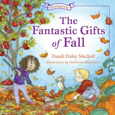 The Fantastic Gifts of Fall  -     By: Dandi Daley Mackall