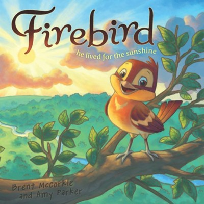 Firebird: He Lived for the Sunshine  -     By: Brent McCorkle, Amy Parker