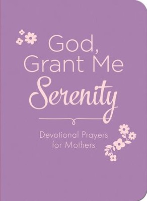 God, Grant Me Serenity: Devotional Prayers for Mothers - eBook  -     By: Renae Brumbaugh