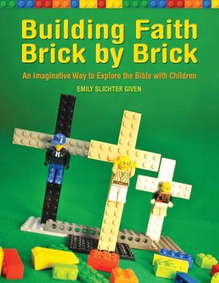 Building Faith Brick by Brick: A Creative Way to Explore the Bible with Children - eBook  -     By: Emily Slichter Given