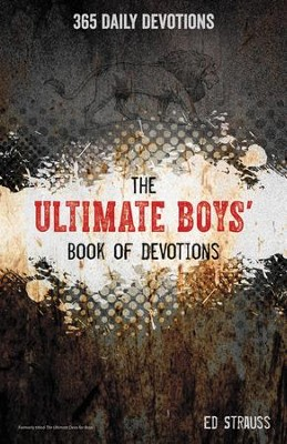 The Ultimate Boys' Book of Devotions: 365 Daily Devotions  -     By: Ed Strauss