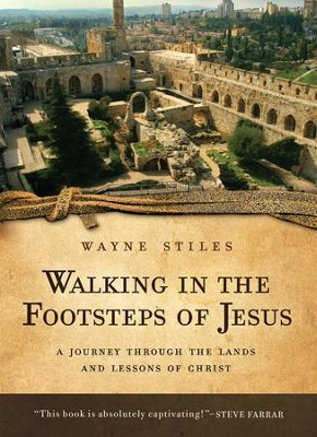Walking in the Footsteps of Jesus: A Journey Through the Lands and Lessons of Christ - eBook  -     By: Wayne Stiles