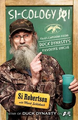Si-cology 1: Tales & Wisdom from Duck Dynasty's Favorite Uncle  -     By: Si Robertson, Mark Schlabach