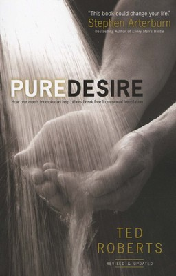 Pure Desire: How One Man's Triumph Can Help Others Break Free from Sexual Temptation - Slightly Imperfect  -     By: Ted Roberts