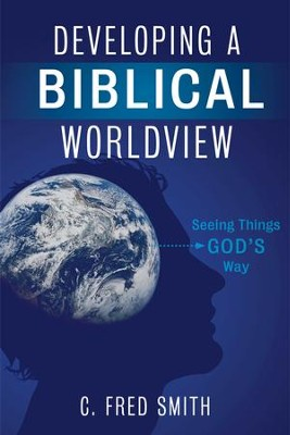 Developing a Biblical Worldview: Seeing Things God's Way - eBook  -     By: C. Fred Smith