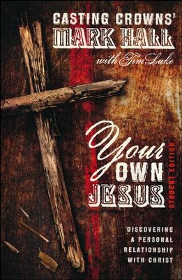 Your Own Jesus, Student Edition  -     By: Mark Hall, Tim Luke