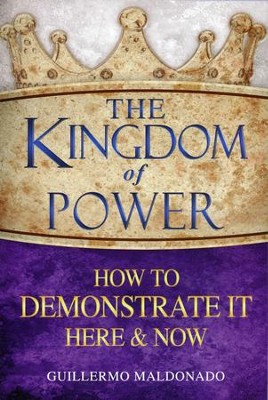 Kingdom of Power: How to Demonstrate It Here & Now   -     By: Guillermo Maldonado