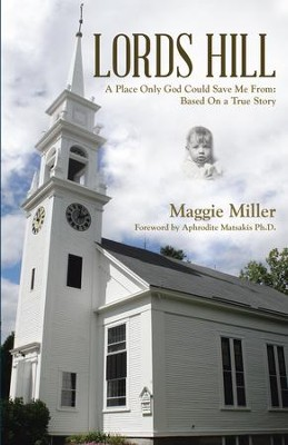 Lords Hill: A Place Only God Could Save Me From: Based On a True Story - eBook  -     By: Maggie Miller