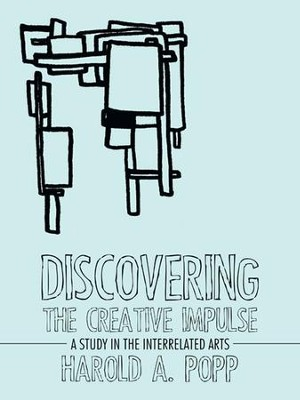 Discovering the Creative Impulse: A Study in the Interrelated Arts - eBook  -     By: Harold Popp