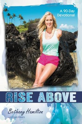 Rise Above: A 90-Day Devotional  -     By: Bethany Hamilton, Doris Rikkers